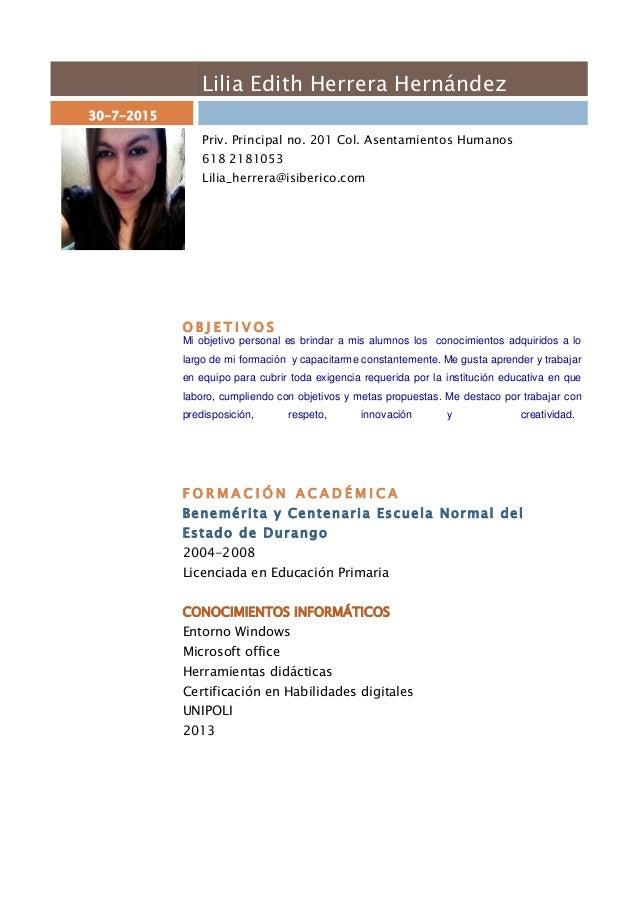 Lilia Edith Herrera Hernández 30-7-2015 Priv. Principal no. 201 Col. Asentamientos Humanos 618 2181053 Lilia_herrera@isibe...
