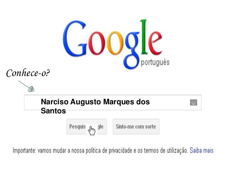 Conhece-o?       Narciso Augusto Marques dos       Santos