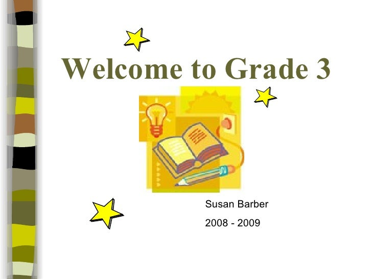 Welcome to Grade 3 Susan Barber 2008 - 2009