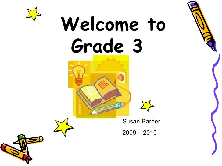 Welcome to Grade 3 Susan Barber 2009 – 2010