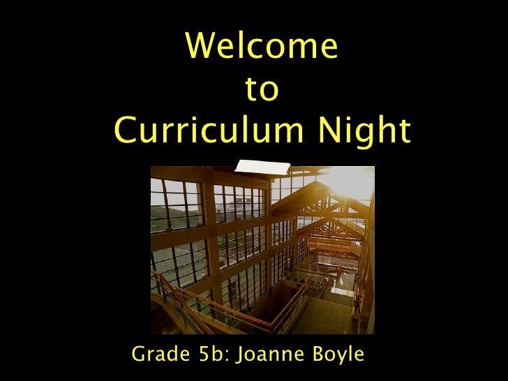 Welcome       toCurriculum NightGrade 5b: Joanne Boyle
