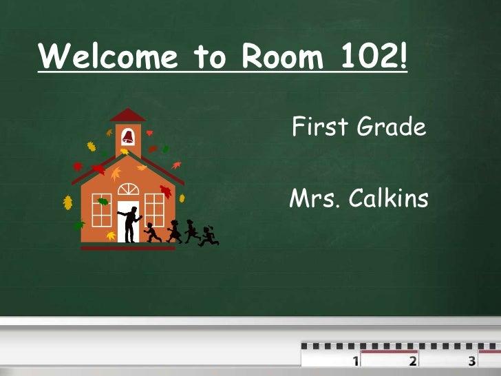 Welcome to Room 102!<br />First Grade <br />Mrs. Calkins<br />