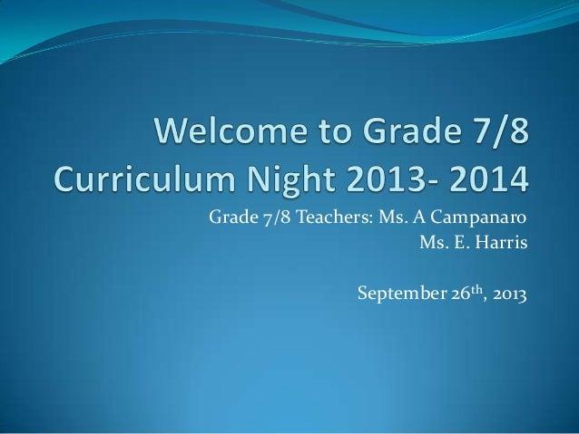Grade 7/8 Teachers: Ms. A Campanaro Ms. E. Harris September 26th, 2013
