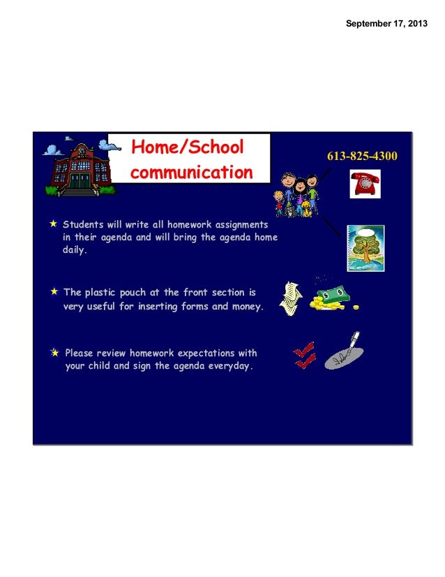 September 17, 2013 Home/School communication 613-825-4300 Students will write all homework assignments in their agenda and...