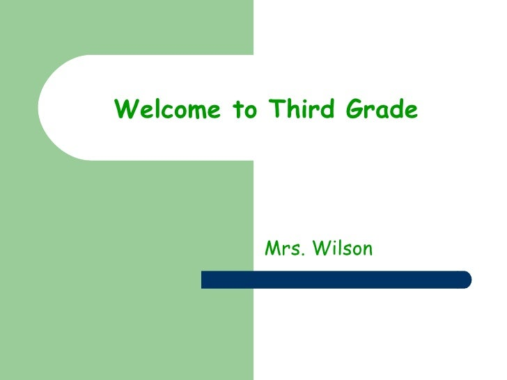 Welcome to Third Grade Mrs. Wilson