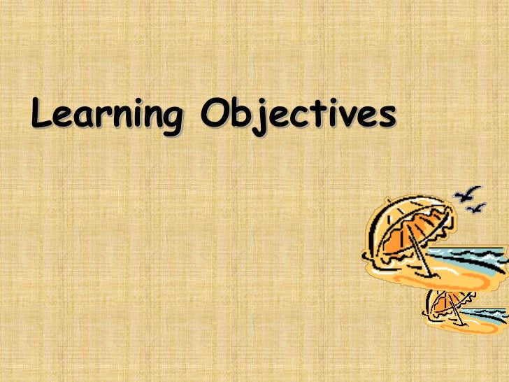Learning Objectives <br />