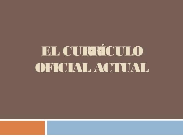 EL CURRÍCULO OFICIAL ACTUAL