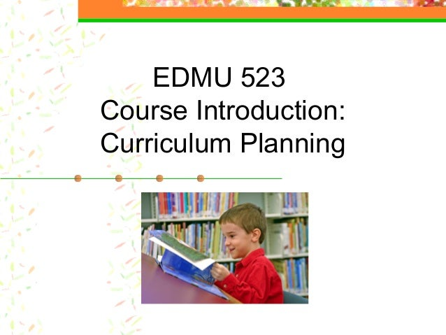 EDMU 523Course Introduction:Curriculum Planning