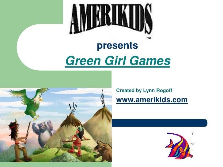 June 15, 2010<br /> presents Green Kids Media<br />Created by Lynn Rogoff<br />www.amerikids.com<br />1<br />