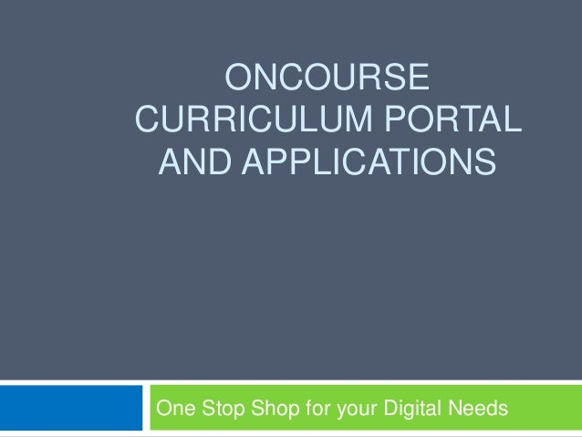 ONCOURSECURRICULUM PORTAL AND APPLICATIONSOne Stop Shop for your Digital Needs