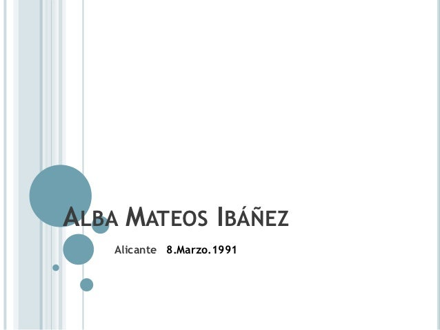 ALBA MATEOS IBÁÑEZ    Alicante 8.Marzo.1991