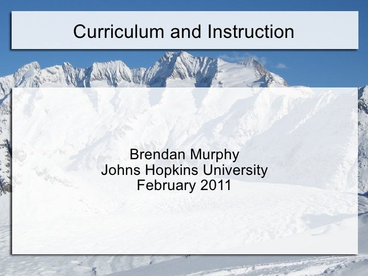 Curriculum and Instruction Brendan Murphy Johns Hopkins University February 2011
