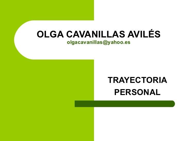 OLGA CAVANILLAS AVILÉS [email_address] TRAYECTORIA PERSONAL