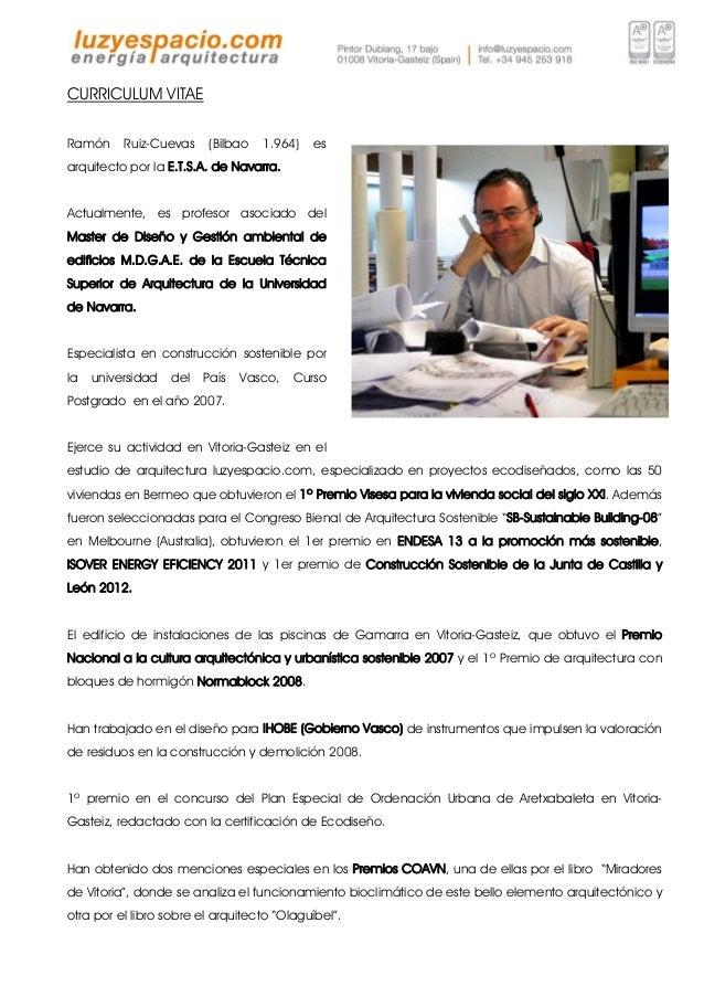 CURRICULUM VITAE  Ramón Ruiz-Cuevas (Bilbao 1.964) es  arquitecto por la E.T.S.A. de Navarra.  Actualmente, es profesor as...