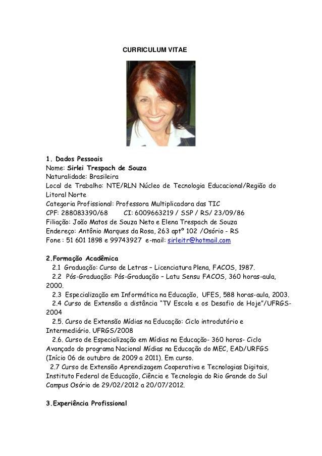 CURRICULUM VITAE1. Dados PessoaisNome: Sirlei Trespach de SouzaNaturalidade: BrasileiraLocal de Trabalho: NTE/RLN Núcleo d...