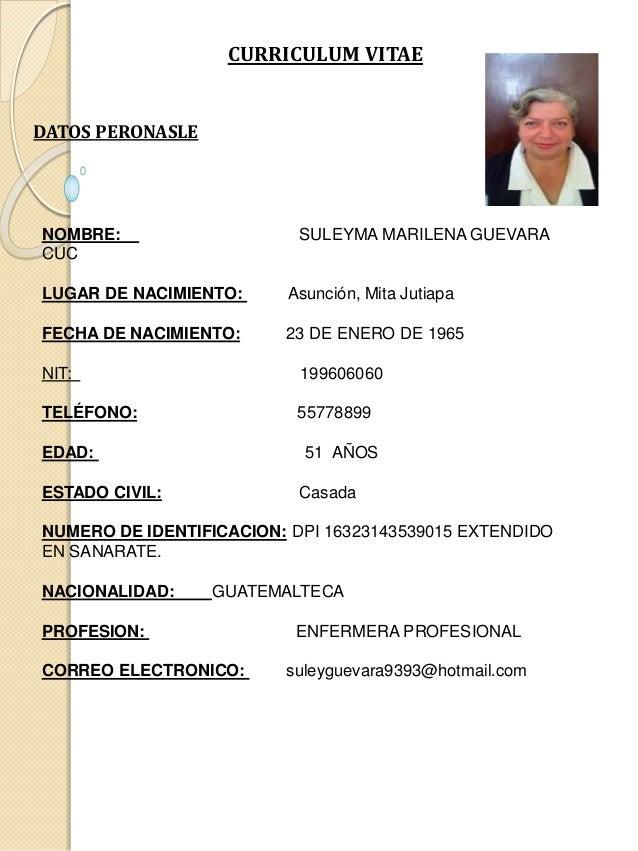 CURRICULUM VITAE NOMBRE: SULEYMA MARILENA GUEVARA CUC LUGAR DE NACIMIENTO: Asunción, Mita Jutiapa FECHA DE NACIMIENTO: 23 ...