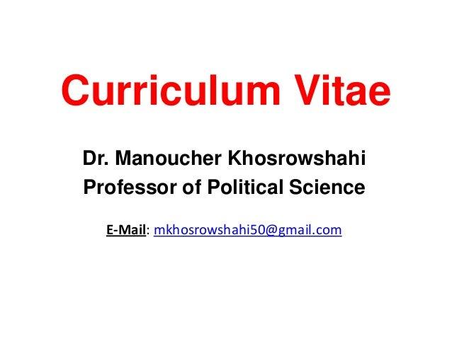 Curriculum VitaeDr. Manoucher KhosrowshahiProfessor of Political ScienceE-Mail: mkhosrowshahi50@gmail.com