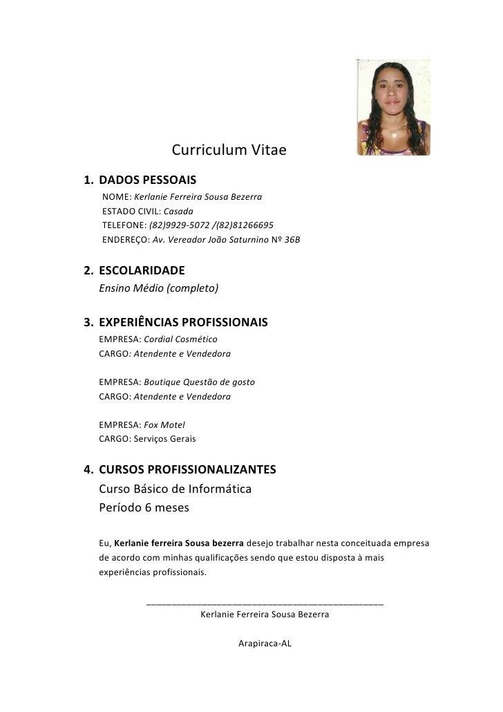 Curriculum Vitae1. DADOS PESSOAIS  NOME: Kerlanie Ferreira Sousa Bezerra  ESTADO CIVIL: Casada  TELEFONE: (82)9929-5072 /(...