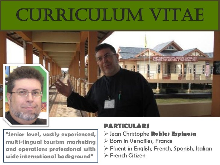 "CURRICULUM VITAE                                     PARTICULARS""Senior level, vastly experienced,    Jean Christophe Rob..."
