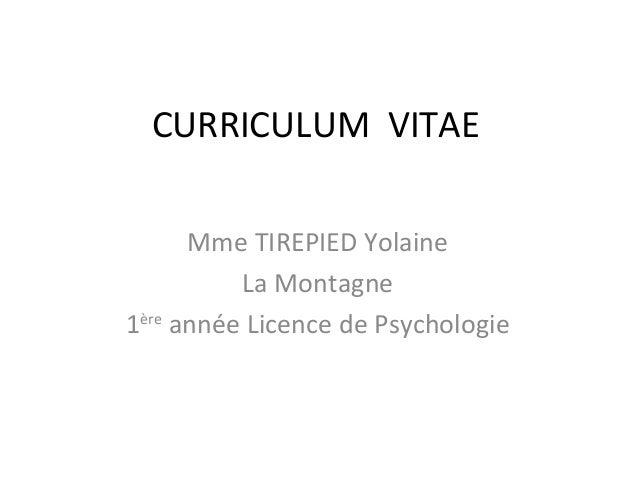CURRICULUM VITAEMme TIREPIED YolaineLa Montagne1èreannée Licence de Psychologie