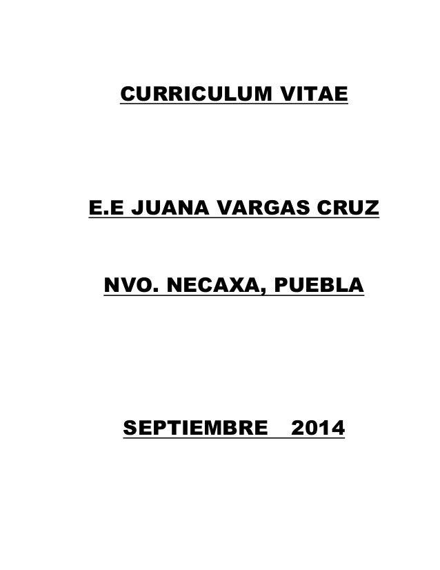 CURRICULUM VITAE  E.E JUANA VARGAS CRUZ  NVO. NECAXA, PUEBLA  SEPTIEMBRE 2014