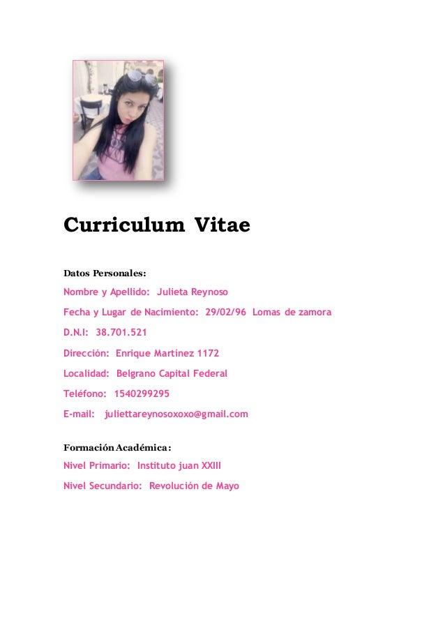 Curriculum Vitae Datos Personales: Nombre y Apellido: Julieta Reynoso Fecha y Lugar de Nacimiento: 29/02/96 Lomas de zamor...