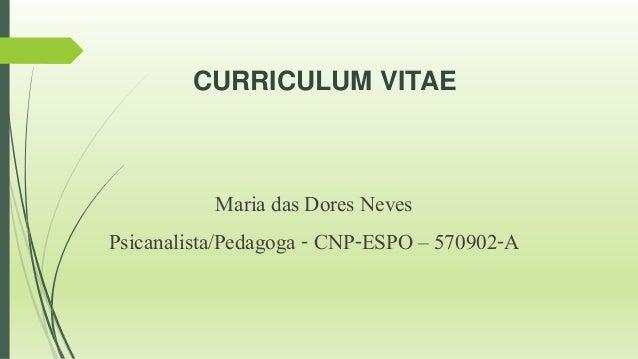 CURRICULUM VITAE Maria das Dores Neves Psicanalista/Pedagoga - CNP-ESPO – 570902-A