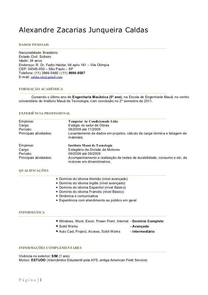 Alexandre Zacarias Junqueira CaldasDADOS PESSOAISNacionalidade: BrasileiroEstado Civil: SolteiroIdade: 24 anosEndereço: R....
