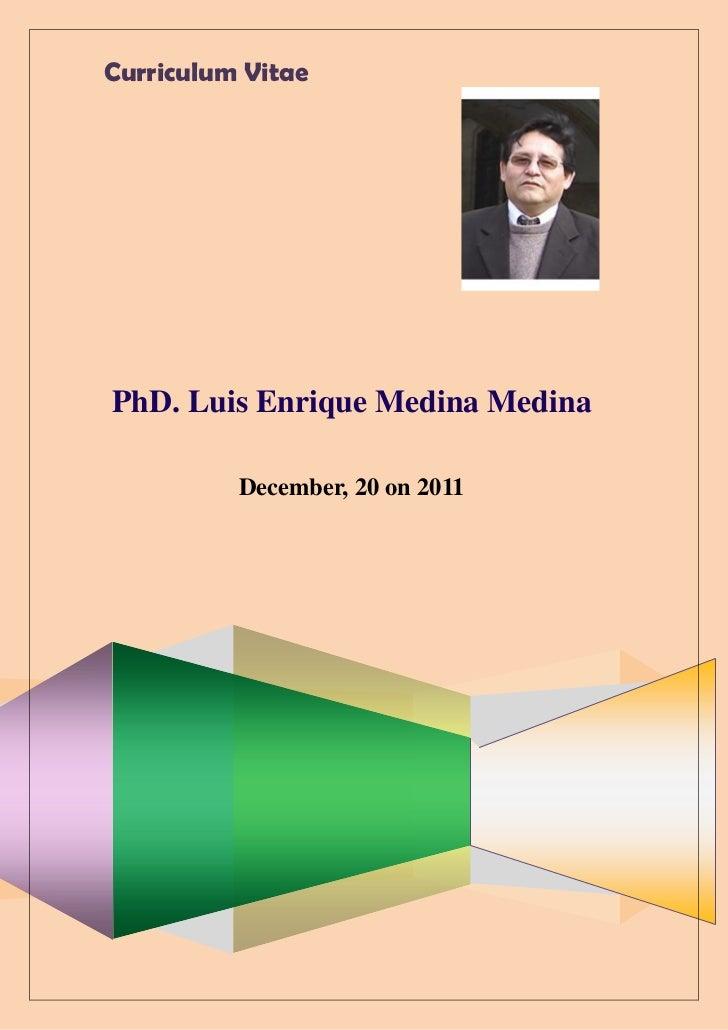Curriculum VitaePhD. Luis Enrique Medina Medina          December, 20 on 2011
