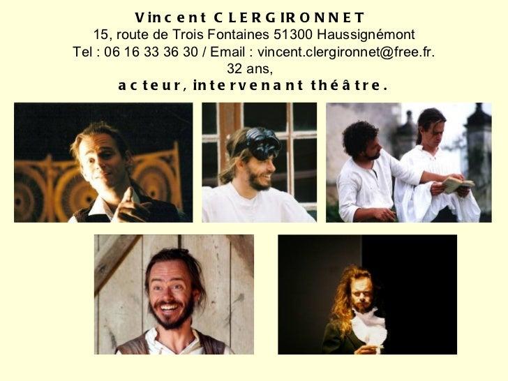 Vincent CLERGIRONNET  15, route de Trois Fontaines 51300 Haussignémont Tel: 06 16 33 36 30/ Email: vincent.clergironnet...