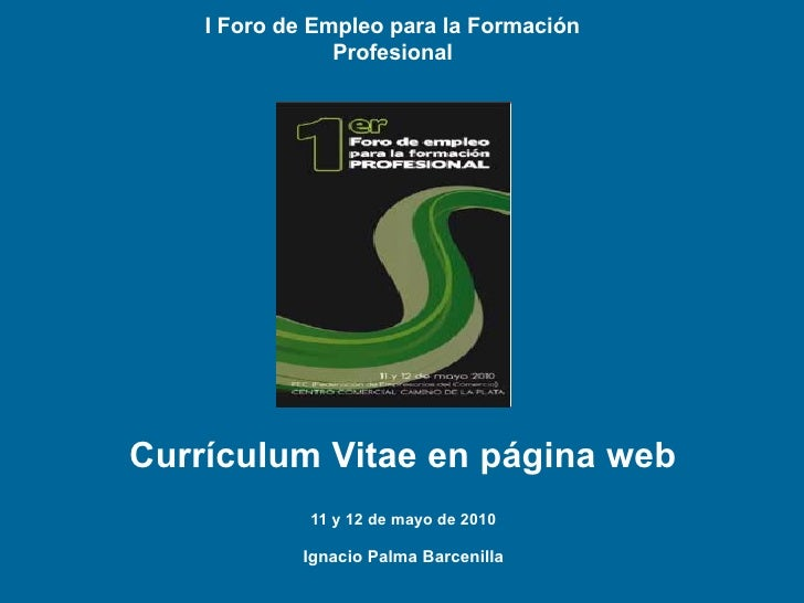 I Foro de Empleo para la Formación                 Profesional     Currículum Vitae en página web              11 y 12 de ...