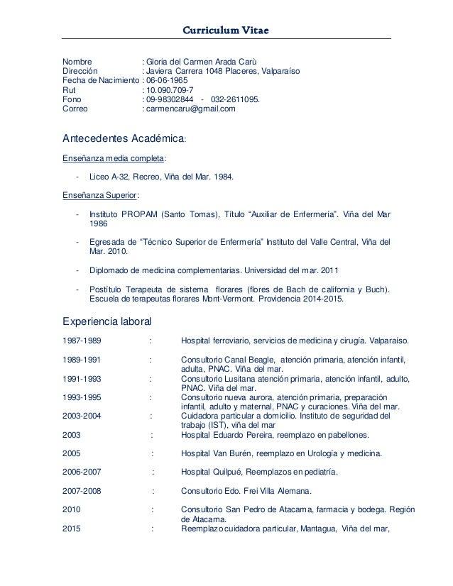 Curriculum Vitae Nombre : Gloria del Carmen Arada Carù Dirección : Javiera Carrera 1048 Placeres, Valparaíso Fecha de Naci...