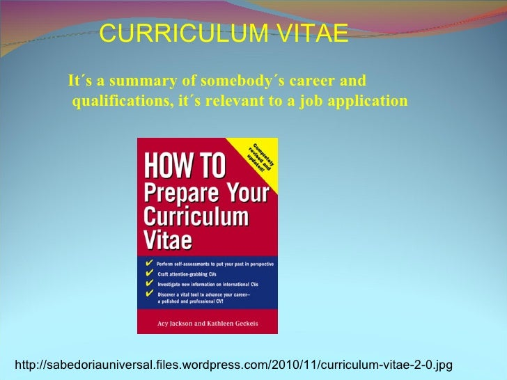 CURRICULUM VITAE It´s a summary of somebody´s career and qualifications, it´s relevant to a job application http://sabedor...