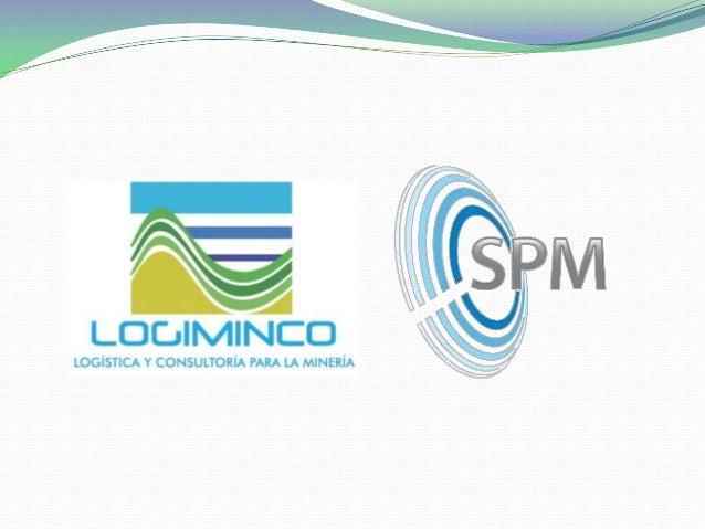 LOGIMINCO y SPM son empresas que operan en Colombia y México, dedicadas a los servicios integrales de Exploración Geológic...