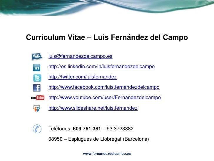 Curriculum Vitae – Luis Fernández del Campo<br />luis@fernandezdelcampo.es<br />http://es.linkedin.com/in/luisfernandezdel...