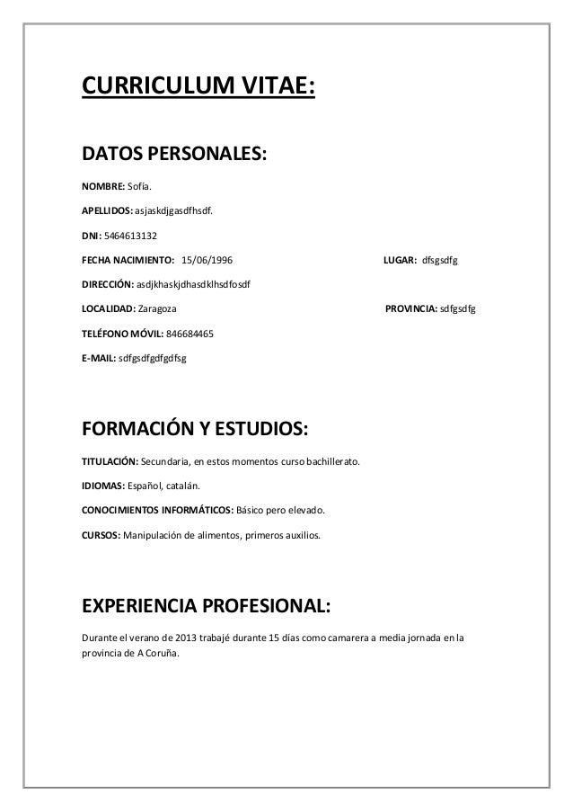 CURRICULUM VITAE: DATOS PERSONALES: NOMBRE: Sofía. APELLIDOS: asjaskdjgasdfhsdf. DNI: 5464613132 FECHA NACIMIENTO: 15/06/1...