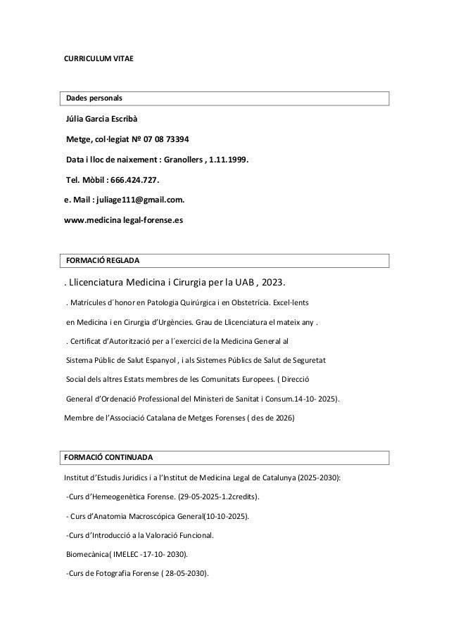 CURRICULUM VITAE Dades personals Júlia Garcia Escribà Metge, col·legiat Nº 07 08 73394 Data i lloc de naixement : Granolle...