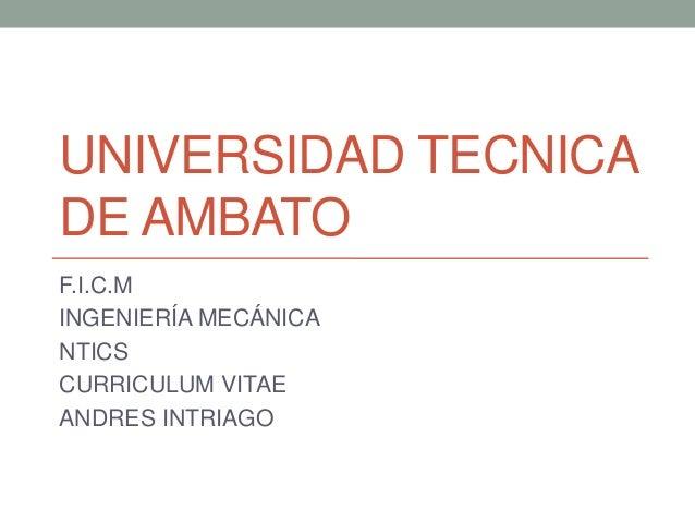 UNIVERSIDAD TECNICADE AMBATOF.I.C.MINGENIERÍA MECÁNICANTICSCURRICULUM VITAEANDRES INTRIAGO