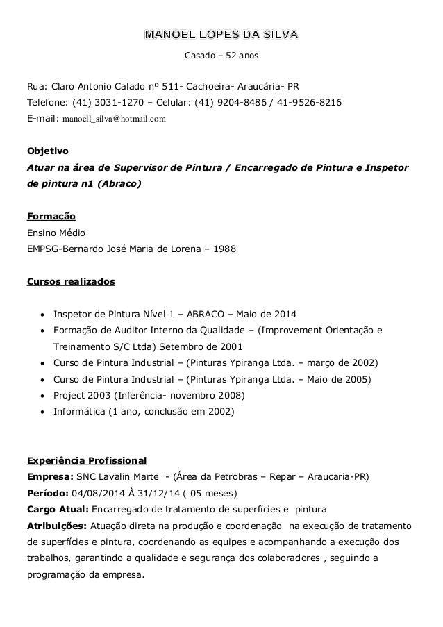 Casado – 52 anos Rua: Claro Antonio Calado nº 511- Cachoeira- Araucária- PR Telefone: (41) 3031-1270 – Celular: (41) 9204-...