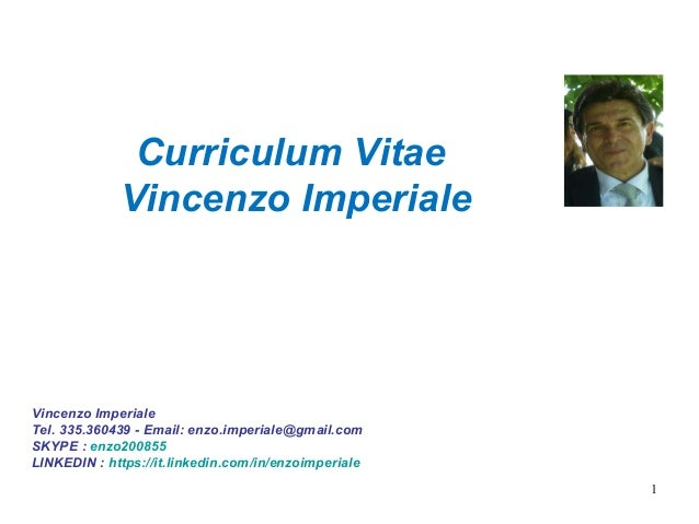 1 Curriculum Vitae Vincenzo Imperiale Vincenzo Imperiale Tel. 335.360439 - Email: enzo.imperiale@gmail.com SKYPE : enzo200...