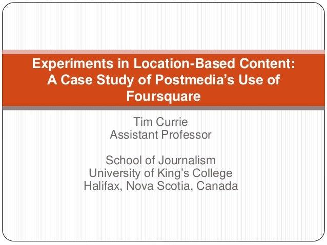 Tim Currie Assistant Professor School of Journalism University of King's College Halifax, Nova Scotia, Canada Experiments ...