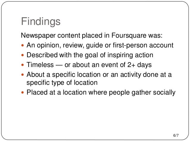 Findings Newspaper content placed in Foursquare was:  An opinion, review, guide or first-person account  Described with ...