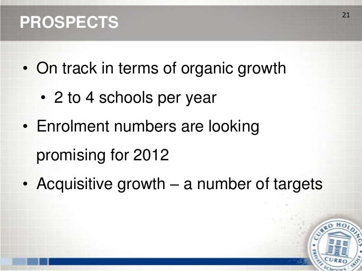21PROSPECTS• On track in terms of organic growth  • 2 to 4 schools per year• Enrolment numbers are looking promising for 2...