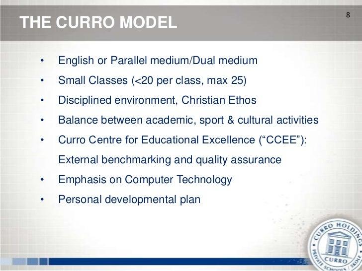 8THE CURRO MODEL •   English or Parallel medium/Dual medium •   Small Classes (<20 per class, max 25) •   Disciplined envi...