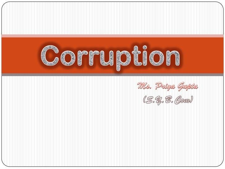 Corruption  <br />Ms. Priya Gupta<br />(S.Y.B.Com)<br />
