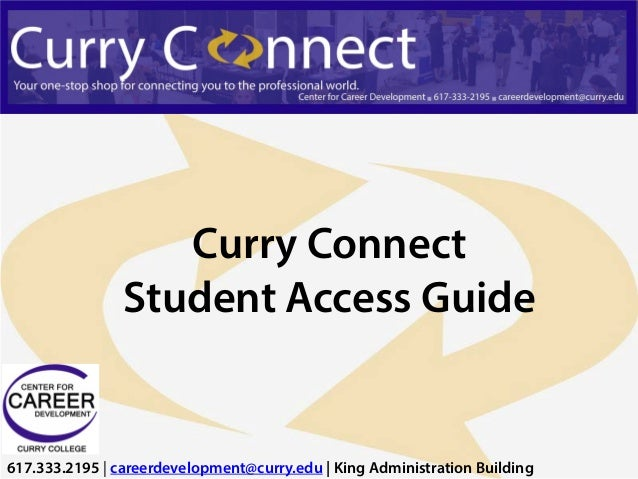 Curry Connect                Student Access Guide617.333.2195 | careerdevelopment@curry.edu | King Administration Building