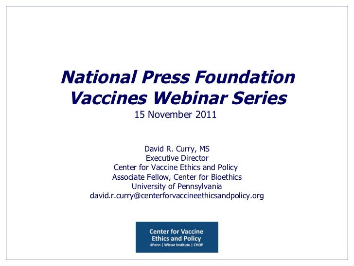National Press Foundation Vaccines Webinar Series 15 November 2011   David R. Curry, MS Executive Director Center for Vacc...