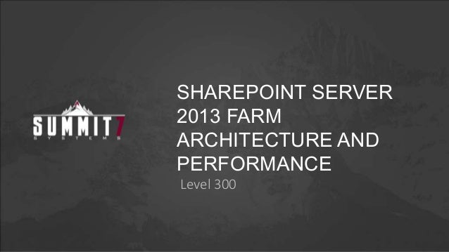 SHAREPOINT SERVER2013 FARMARCHITECTURE ANDPERFORMANCELevel 300