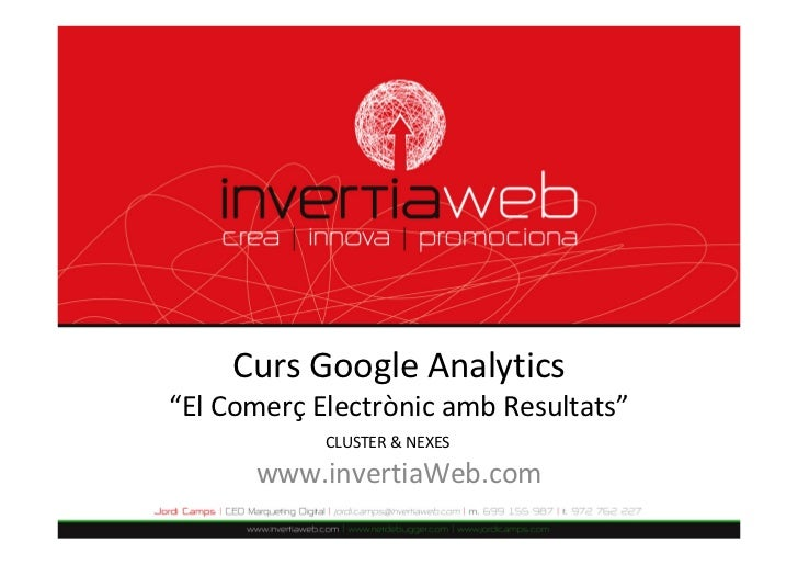 "CursGoogle Analytics""ElComerç ElectrònicambResultats""            CLUSTER&NEXES      www.invertiaWeb.com"