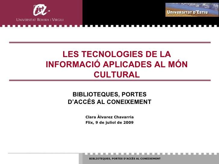 LES TECNOLOGIES DE LA INFORMACIÓ APLICADES AL MÓN          CULTURAL       BIBLIOTEQUES, PORTES     D'ACCÉS AL CONEIXEMENT ...